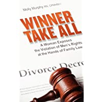 Winner Take All: A Woman Exposes the Violation of Men's Rights at the Hands of Family Law