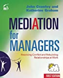 mediation for managers resolving conflict and rebuilding relationships at work people skills for professionals 1st edition by crawley john graham katherine 2002 paperback
