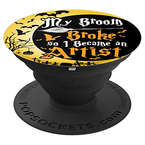 My Broom Broke So I Became An Artist Funny Halloween PopSockets Grip and Stand for Phones and Tablets