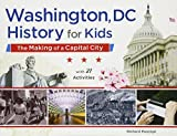Washington, DC, History for Kids: The Making of a Capital City, with 21 Activities (For Kids series)