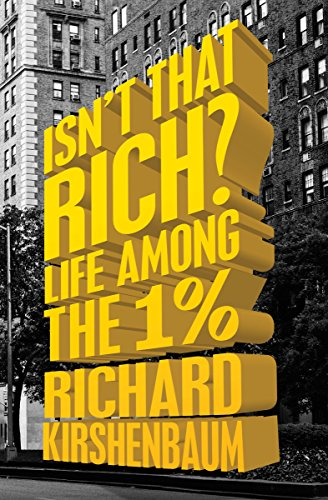 - Isn't That Rich?: Life Among the 1 Percent