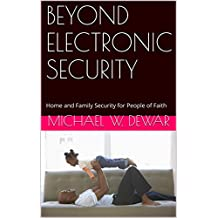 BEYOND ELECTRONIC SECURITY: Home and Family Security for People of Faith
