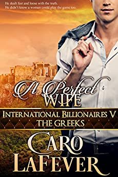 A Perfect Wife: International Billionaires V: The Greeks by [LaFever, Caro]