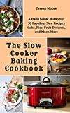The Slow Cooker Baking Cookbook: A Hand Guide With Over 50 Fabulous New Recipes Cake, Pies, Fruit Desserts, and Much More (Quisk and Easy Natural Food Book 64)