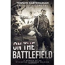 On The Battlefield: A memoir of an Ethiopian Airborne Soldier