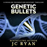 Genetic Bullets: A Rossler Foundation Mystery, Book 3 | JC Ryan