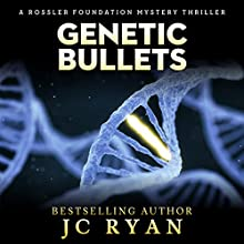 Genetic Bullets: A Rossler Foundation Mystery, Book 3 Audiobook by JC Ryan Narrated by William Andre Gensburger