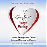 img - for The Secrets to a Happy Marriage: Proven Strategies That Create Love and Intimacy on Purpose: The Marriage Guide Series, Book 1 book / textbook / text book