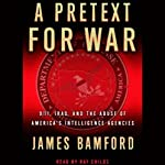A Pretext for War: 9/11, Iraq, and the Abuse of America's Intelligence Agencies | James Bamford