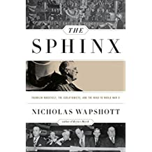 The Sphinx: Franklin Roosevelt, the Isolationists, and the Road to World War II