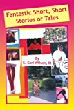 Fantastic Short, Short Stories or Tales, S. Earl Wilson, 1436307589