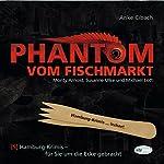 Phantom vom Fischmarkt (Hamburg-Krimis 5)   Anke Cibach