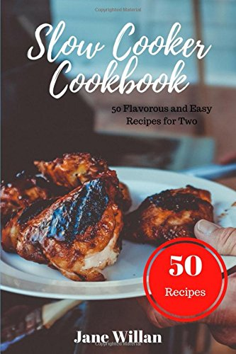 Slow Cooker Cookbook: 50 Flavorous and Easy Recipes for Two by Jane Willan