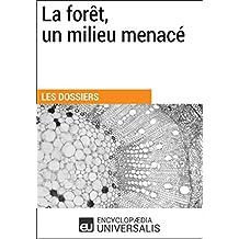 La forêt, un milieu menacé: (Les Dossiers d'Universalis) (French Edition)