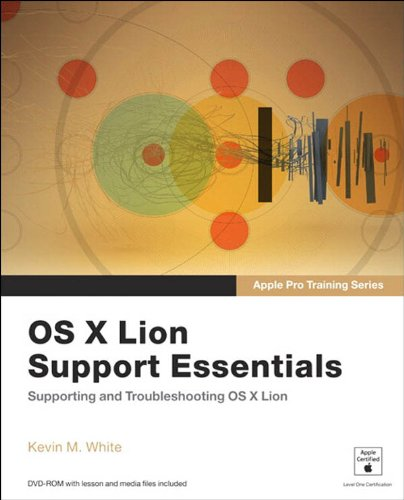Download Apple Pro Training Series: OS X Lion Support Essentials: Supporting and Troubleshooting OS X Lion Pdf