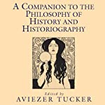 A Companion to the Philosophy of History and Historiography | Aviezer Tucker