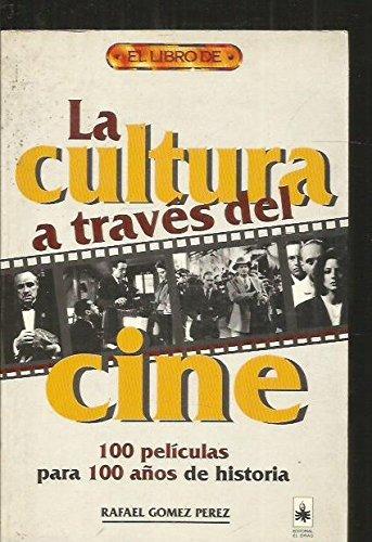 Descargar Libro La Cultura A Traves Del Cine. 100 Peliculas Para 100 Años De Historia Rafael Gomez Perez