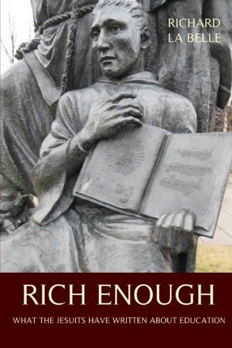 Read Online Rich Enough: What the Jesuits Have Written about Education pdf