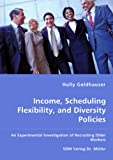 Income, Scheduling Flexibility, and Diversity Policies -an Experimental Investigation of Recruiting Older Workers, Holly Geldhauser, 3836456559