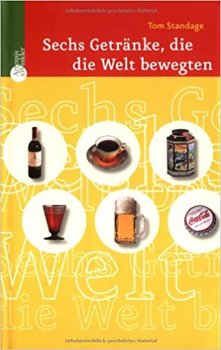 Sechs Getränke, die die Welt bewegten: Amazon.de: Tom Standage: Bücher