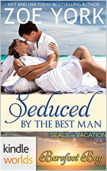 Barefoot Bay: Seduced by the Best Man (Kindle Worlds Novella) (SEALs on Vacation Book 2) by [York, Zoe]