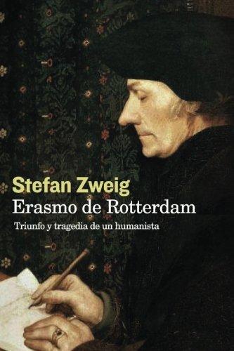 Erasmo de Rotterdam: Triunfo y Tragedia (Spanish Edition) [Stefan Zweig] (Tapa Blanda)