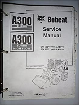 Bobcat A300 Turbo and Turbo High Flow Skid Steer Loader Service Shop Repair Manual & Binder Original s/n 523411001 & above and 523511001 & above: Bobcat: ...