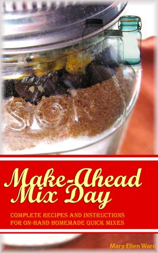 - Make-Ahead Mix Day: Complete Recipes and Instructions for On-Hand Homemade Quick Mixes