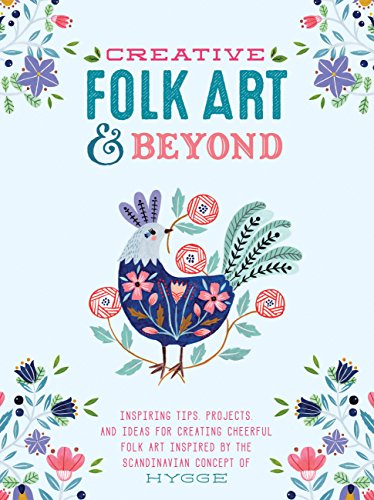 Creative Folk Art and Beyond: Inspiring tips, projects, and ideas for creating cheerful folk art inspired by the Scandinavian concept of hygge (Creative...and (Folk Art Portraits)