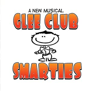 Glee Club Smarties: complete musical