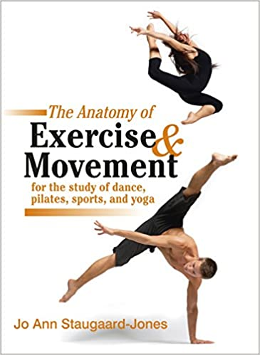 The Anatomy Of Exercise And Movement For The Study Of Dance Pilates