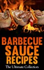 Barbecue Sauce Recipes: The Ultimate Collection - Over 50 Delicious & Best Selling Recipes