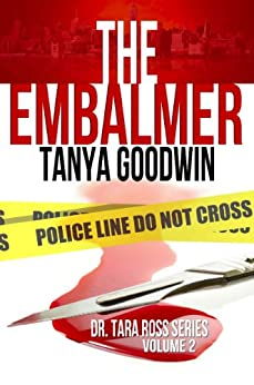 The Embalmer (Dr. Tara Ross Series Book 2) by [Goodwin, Tanya]