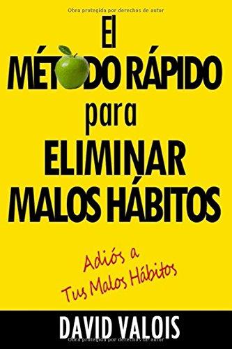 El Metodo Rapido para Eliminar tus Malos Habitos (Spanish Edition) [David Valois] (Tapa Blanda)
