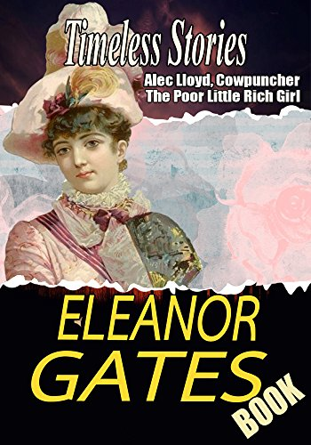 THE ELEANOR GATES BOOK: ALEC LLOYD, COWPUNCHER,THE PLOW-WOMAN,THE POOR LITTLE RICH GIRL,APRON-STRINGS,THE RICH LITTLE POOR ()