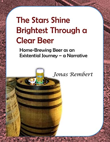 The Stars Shine Brightest Through a Clear Beer - Home-Brewing Beer as an Existential Journey, a Narrative by Jonas Rembert