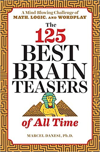 The 125 Best Brain Teasers Of All Time A Mind Blowing Challenge Of