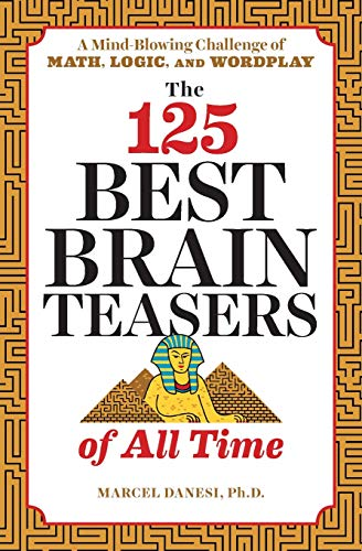 The 125 Best Brain Teasers of All Time: A Mind-Blowing Challenge of Math, Logic, and Wordplay (Brain Teasers Riddles With Answers For Adults)