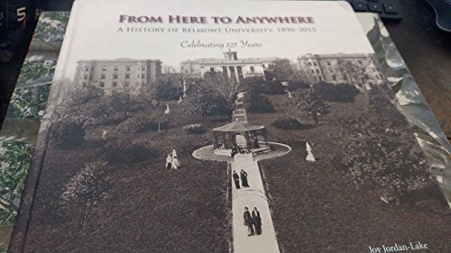 FROM HERE TO ANYWHERE A HISTORY OF BELMONT UNIVERSITY 1890-2015