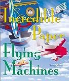 Incredible Paper Flying Machines, Norman Schmidt, 1895569559