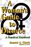A Woman's Guide to Divorce, James A. Clark, 1880090449