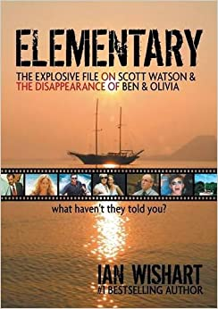 Elementary: The Explosive File On Scott Watson And The Disappearance Of Ben & Olivia - What Haven't They Told You?