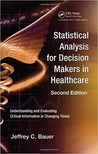 Statistical Analysis for Decision Makers in Healthcare, Second Edition: Understanding and Evaluating Critical Information in Changing Times – May 19, 2009
