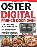 Oster Digital French Door Oven Cookbook for Beginners: Easy and Mouthwatering Oster Digital French Door Oven Recipes…