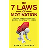 Motivation: The 7 Laws Of Motivation: Explode Your Motivation And Create A Mindset Built For Success (The 7 Laws, Motivation, Positive Motivation, Psychology of Success)