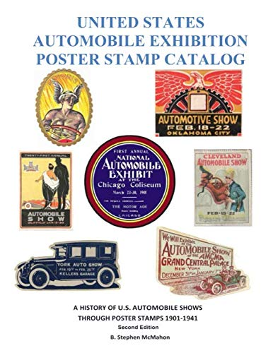UNITED STATES AUTOMOBILE EXHIBITION POSTER STAMP CATALOG Second Edition: A HISTORY OF U.S. AUTOMOBILE SHOWS  THROUGH POSTER STAMPS 1901 - 1941 Second Edition