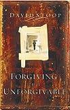 Forgiving the Unforgivable, David A. Stoop, 0830734244