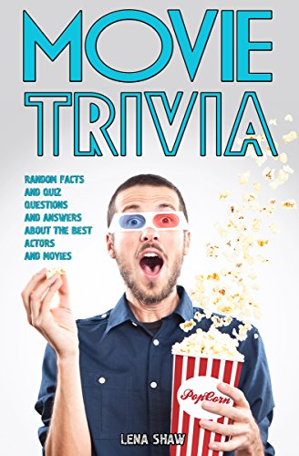 Movie Trivia: Random Facts, Quiz Questions and Answers about the Best Actors and Movies