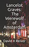 Lancelot Graves and The Werewolf of Amsterdam (Lancelot Graves World Tour)