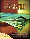 The Genesis Files: Meet 22 Modern-Day Scientists Who Believe in a Six-Day Recent Creation